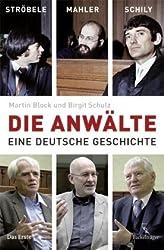 Die Anwälte: Ströbele, Mahler, Schily - Eine deutsche Geschichte