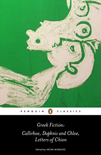 Greek Fiction: Callirhoe, Daphnis and Chloe, Letters of Chion (Penguin Classics)