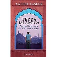 Terra Islamica: Auf der Suche nach der Welt meines Vaters