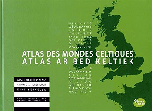 Atlas des mondes celtiques : histoire, géographie, langues, cultures, traditions des Celtes d'hier et d'aujourd'hui
