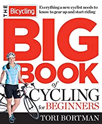 The Bicycling Big Book of Cycling for Beginners:Everything a new cyclist needs to know to gear up and start riding