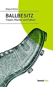 Ballbesitz: Frauen, Männer und Fußball (mairisch mono)