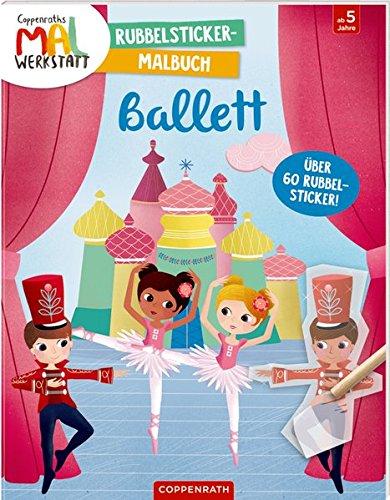 Coppenraths Mal-Werkstatt: Rubbelsticker-Malbuch Ballett