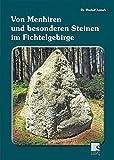 Von Menhiren und besonderen Steinen im Fichtelgebirge - Rudolf Zemek