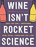 Wine Isn't Rocket Science: A Quick and Easy Guide to Understanding, Buying,...