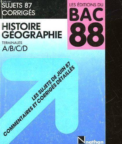 SUJETS CORRIGES - BAC 88 - HISTOIRE GEOGRAPHIE TERMINALE ABCDE