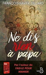 vignette de 'Ne dis rien à papa (François-Xavier Dillard)'