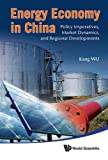 Energy Economy In China: Policy Imperatives, Market Dynamics, And Regional Developments by Wu Kang (2012-11-22)
