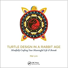 Turtle Design in a Rabbit Age: Mindfully Crafting Your Meaningful Life & Brands