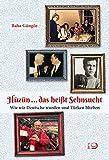 Hüzün ... das heißt Sehnsucht: Wie wir Deutsche wurden und Türken blieben