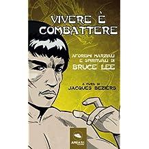 Vivere è combattere: Aforismi marziali e spirituali di Bruce Lee