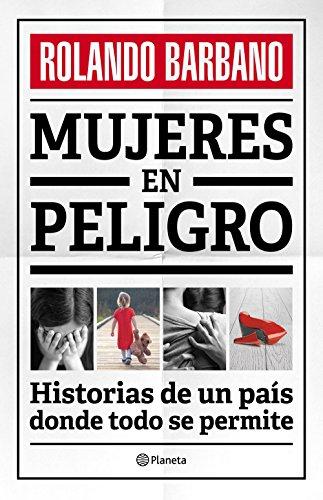 Mujeres en peligro: Historias de un país donde todo se permite por BARBANO  ROLANDO