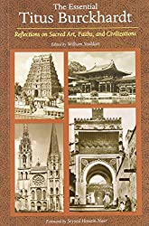 Essential Titus Burckhardt: Reflections on Sacred Art, Faiths, and Civilizations (Perennial Philosophy Series): Reflections on Sacred Art, Faiths, and Civilizations (Perennial Philosophy Series) by Titus Burckhardt (1-Apr-2004) Paperback