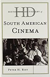 Historical Dictionary of South American Cinema (Historical Dictionaries of Literature and the Arts) by Peter H. Rist (2014-05-08)