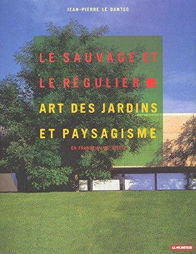 Le sauvage et le régulier (art des jardins et paysagisme en France au XXème siècle)