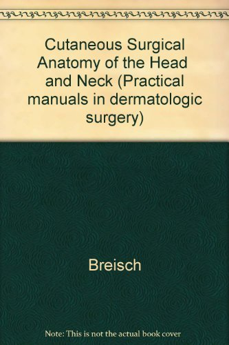 Cutaneous Surgical Anatomy of the Head and Neck (Practical Manuals in Dermatologic Surgery) by Eric A. Breisch (1991-10-30)