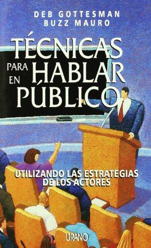 Tecnicas Para Hablar en Publico / Taking Center Stage por Deb Gottesman, Buzz Mauro, Librada Pinero