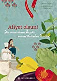 Afiyet olsun!: Die wunderbaren Rezepte meiner türkischen Familie
