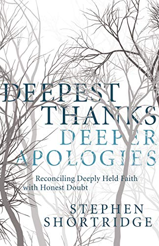Deepest Thanks, Deeper Apologies: Reconciling Deeply Held Faith with Honest Doubt (English Edition)