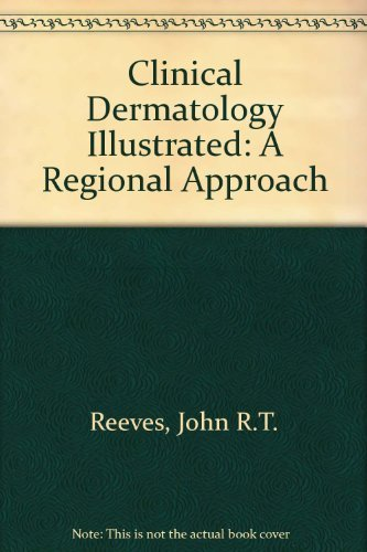 Clinical Dermatology Illustrated: A Regional Approach by John R. T. Reeves (1991-05-02)