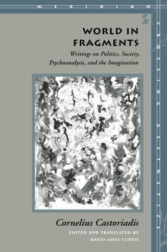 World in Fragments: Writings on Politics, Society, Psychoanalysis, and the Imagination (Meridian - Crossing Aesthetics) by Cornelius Castoriadis (1997-07-01)