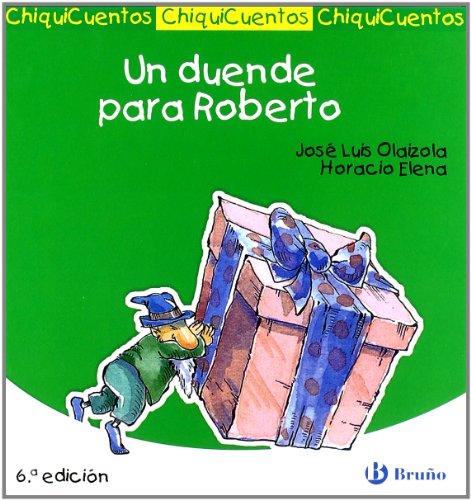 Un duende para Roberto (Castellano - A Partir De 3 Años - Cuentos - Chiquicuentos) por José Luis Olaizola