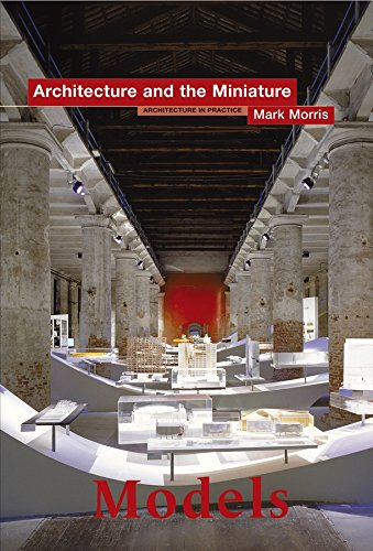 Models: Architecture and the Miniature (Architecture in Practice)