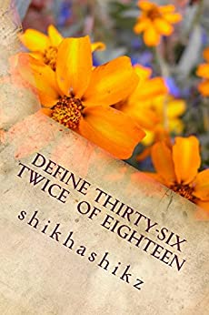 "Define 36 = Twice the size of 18: Collection of short""est"" stories by [Pakhide, Shikha]"