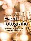 Eventfotografie: Professionell fotografieren auf Veranstaltungen und Feiern
