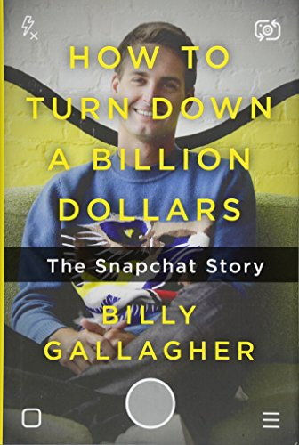 How to Turn Down a Billion Dollars: The Snapchat Story (International Edition) por Billy Gallagher