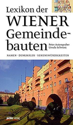 Lexikon der Wiener Gemeindebauten: Namen - Denkmäler - Sehenswürdigkeiten