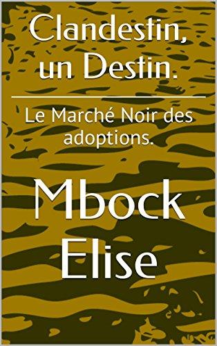 Clandestin, un Destin.: Le Marché Noir des adoptions. par [Elise, Mbock]