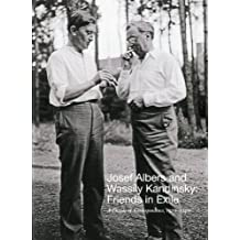 Josef Albers and Wassily Kandinsky: Friends in Exile: A Decade of Correspondence, 1929-1940 by Weber, Nicolas Fox, Boissel, Jessica (2010) Paperback