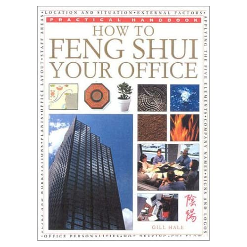 How to Feng Shui Your Office (Practical Handbook) by Gill Hale (2001-03-31)