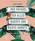 Der Papagei, der alles wusste und nichts konnte: Weisheiten, die glücklich machen - Prem Rawat