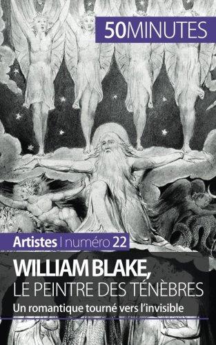 William Blake, le peintre des ténèbres: Un romantique tourné vers l'invisible par Thomas Jacquemin