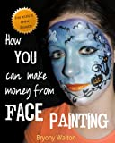 How You Can Make Money From Face Painting