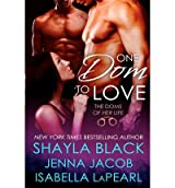 { ONE DOM TO LOVE: THE DOMS OF HER LIFE - BOOK 1 } By Black, Shayla ( Author ) [ Dec - 2012 ] [ Paperback ]