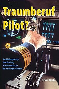 Traumberuf Pilot: Piloten Ausbildung, Jobsuche und Berufsalltag (English Edition) von [Daily, Doris]