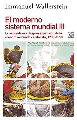 MODERNO SISTEMA MUNDIAL 3 SEGUNDA ERA DE GRAN EXPANSION (Siglo XXI de España General) por Immanuel Wallerstein