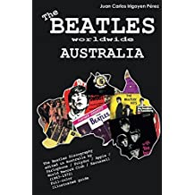 The Beatles worldwide: Australia: Discography edited in Australia by Parlophone / Polydor / Apple / World Record Club / Karussell (1963-1972). A full-color guide (English Edition)