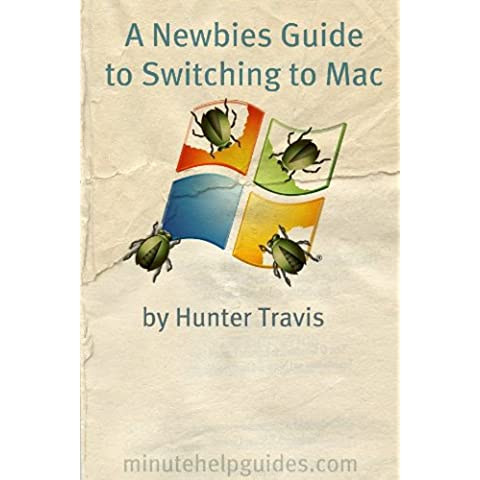 A Newbies Guide to Switching to Mac: A Windows Users Guide to Using a Their First Mac Computer (English Edition)