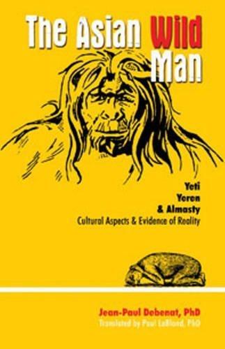 Asian Wild Man: The Yeti Yeren & Almasty Cultural Aspects & Evidence of Reality by Jean-Paul Debenat (2015-01-01)