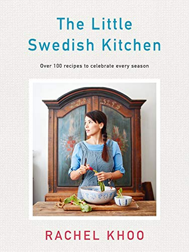 The Little Swedish Kitchen: Over 100 Recipes to Celebrate Every Season