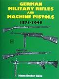 German Military Rifles & Machine Pistols 1871-1945