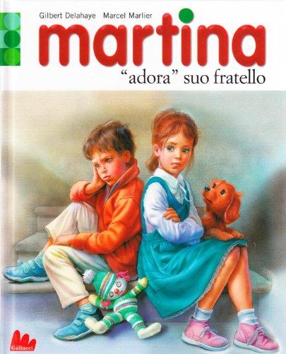 Martina «adora» suo fratello. Ediz. illustrata