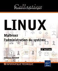 LINUX - Maîtrisez l'administration du système [3ème édition]