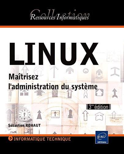 LINUX - Maîtrisez l'administration du système [3ème édition] par Sébastien ROHAUT