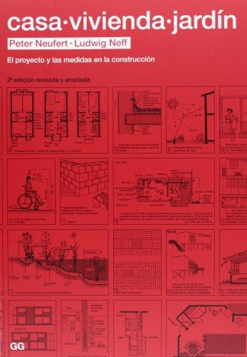 Casa, vivienda, jardín: El proyecto y las medidas en la construcción por Peter Neufert