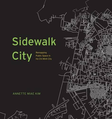 Sidewalk City: Remapping Public Space in Ho Chi Minh City